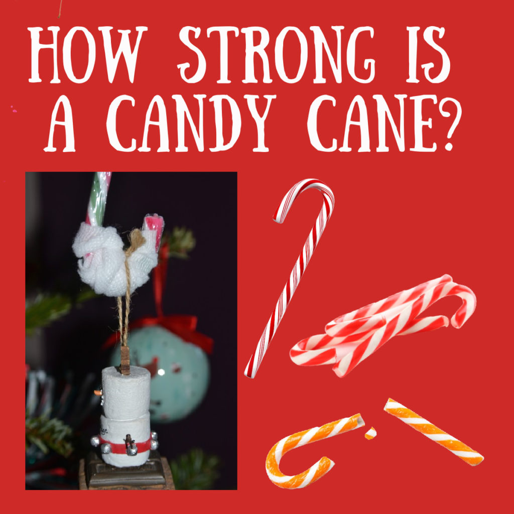 Candy Cane investigation. how strong is a candy cane.