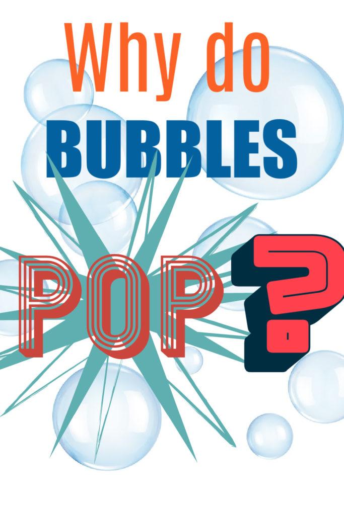 Why do bubbles pop?