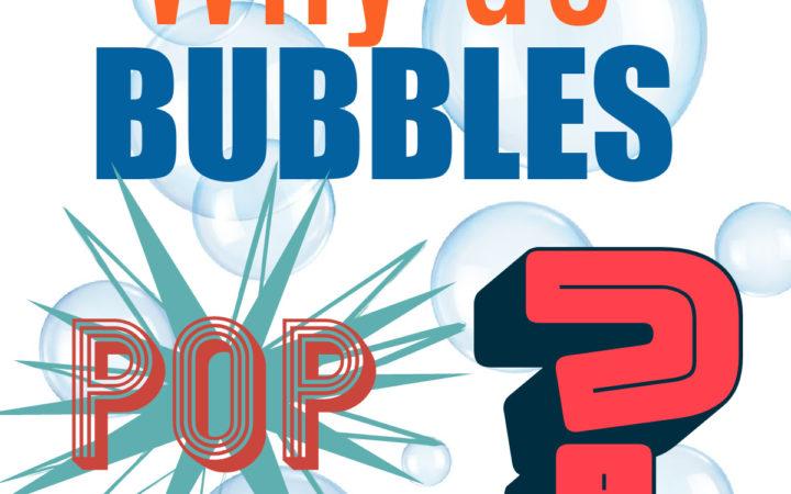 why do bubbles pop